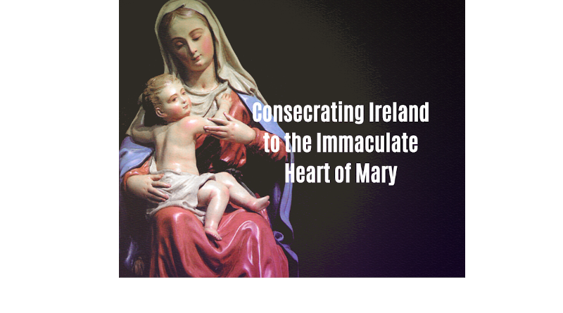 ACT OF CONSECRATION OF IRELAND TO THE IMMACULATE HEART OF MARY FOR PROTECTION FROM THE CORONAVIRUS