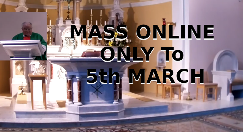 All Masses On-line only until 5th March